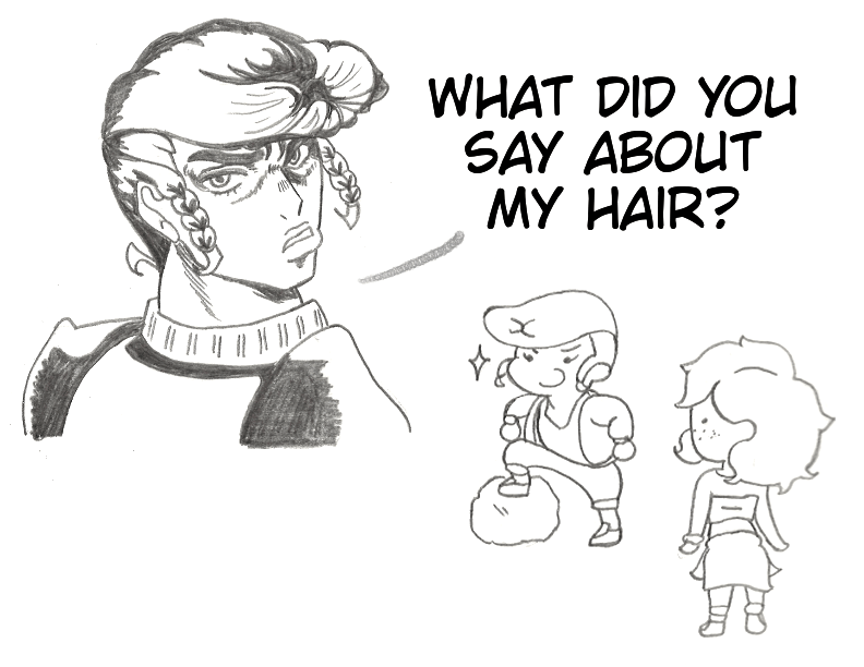 """Two doodles of the same character from above. One doodle has the character referencing Josuke from Jojo's Bizarre Adventure, saying """"What did you say about my hair?"""" The other doodle features the same character proudly posing on a rock, while another character looks at them expressionless."""