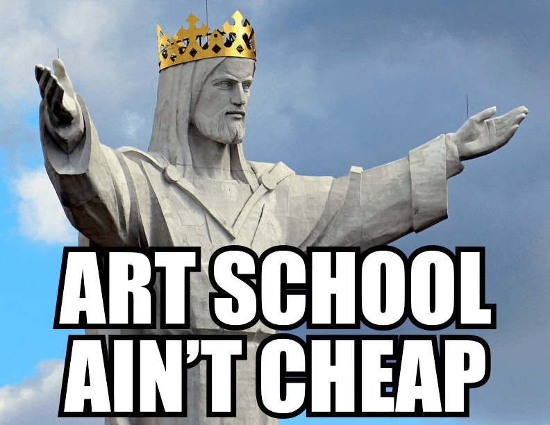 "A meme picture of a statue of Jesus Christ wearing a golden crown. The text below him says ""ART SCHOOL AIN'T CHEAP"""